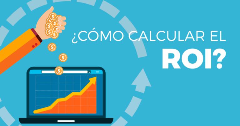 Todo el mundo habla del ROI, ¿pero sabemos calcularlo?